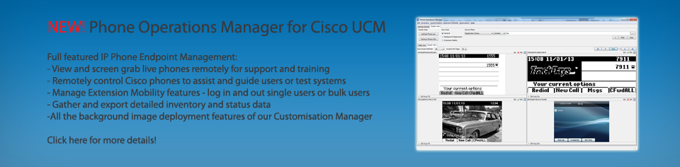 Phone Operations Manager allows Remote Control, Background/Wallpaper Deployment, Phone Data Inventory, Extension Mobility manipulation, IP Phone Messaging and more on your Cisco Unified Communications Manager System!